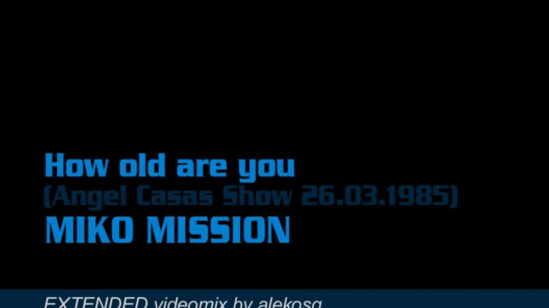 "MIKO MISSION - How old are you (Long 12"" Version Video Clip)"